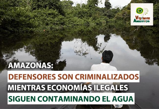 Defensores-de-Amazonas-criminalizados-mientras-economias-ilegales-contaminan-el-agua
